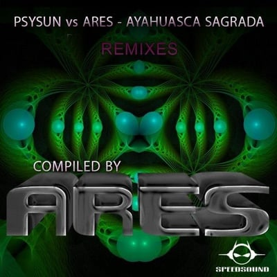 Ayahuasca Sagrada Remixes, compiled by Ares